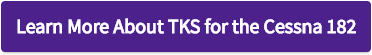Learn More About TKS for the Cessna 182 - Button