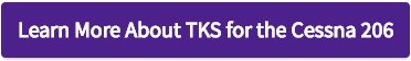 Learn More About TKS for the Cessna 206 - Button